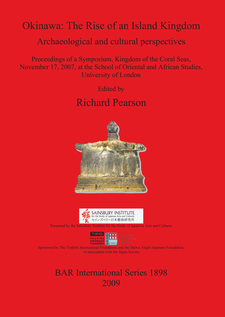 Cover image for Okinawa: The Rise of an Island Kingdom: Archaeological and cultural perspectives Proceedings of a Symposium, Kingdom of the Coral Seas, November 17, 2007, at the School of Oriental and African Studies, University of London