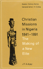 Cover image for Christian missions in Nigeria, 1841-1891: the making of a new elite