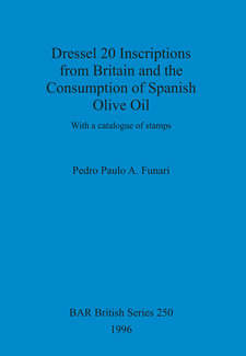 Cover image for Dressel 20 Inscriptions from Britain and the Consumption of Spanish Olive Oil: With a catalogue of stamps
