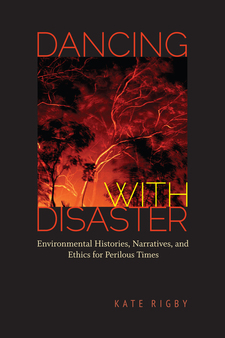 Cover image for Dancing with disaster: environmental histories, narratives, and ethics for perilous times