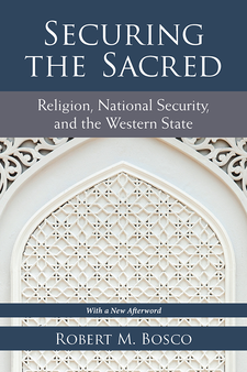 Cover image for Securing the Sacred: Religion, National Security, and the Western State