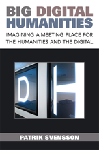 Cover image for Big Digital Humanities: Imagining a Meeting Place for the Humanities and the Digital