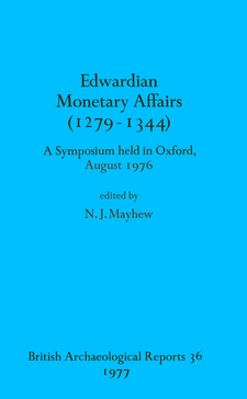 Cover image for Edwardian Monetary Affairs (1279-1344): A Symposium held in Oxford August 1976