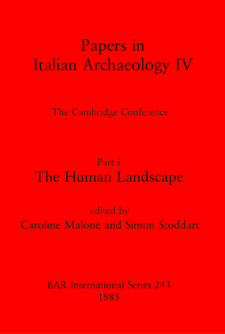 Cover image for Papers in Italian Archaeology IV: The Cambridge Conference. Part i: The Human Landscape