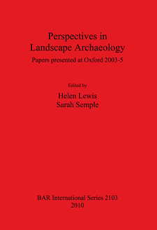 Cover image for Perspectives in Landscape Archaeology Papers presented at Oxford 2003-5: Papers presented at Oxford 2003-5