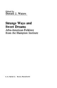 Cover image for Strange ways and sweet dreams: Afro-American folklore from the Hampton Institute