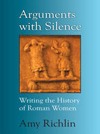 Cover image for Arguments with Silence: Writing the History of Roman Women