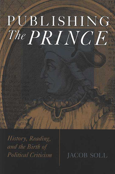 Cover image for Publishing The Prince: History, Reading, and the Birth of Political Criticism