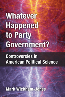 Cover image for Whatever Happened to Party Government?: Controversies in American Political Science