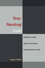 Cover image for Stop Reading! Look!: Modern Vision and the Weimar Photographic Book