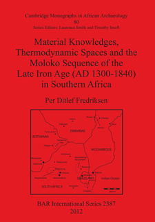 Cover image for Material Knowledges, Thermodynamic Spaces and the Moloko Sequence of the Late Iron Age (AD 1300-1840) in Southern Africa