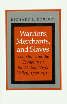 Cover image for Warriors, merchants, and slaves: the state and the economy in the Middle Niger Valley, 1700-1914