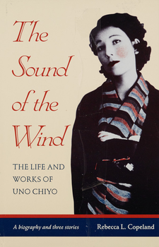 Cover image for The sound of the wind: the life and works of Uno Chiyo