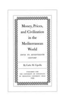 Cover image for Money, prices, and civilization in the Mediterranean world: fifth to seventeenth century