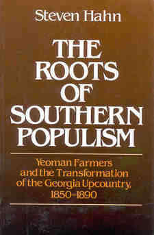 Cover for The roots of southern populism: yeomen farmers and the transformation of the Georgia Upcountry, 1850-1890