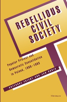 Cover image for Rebellious civil society: popular protest and democratic consolidation in Poland, 1989-1993