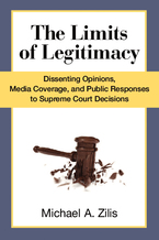 Cover image for The Limits of Legitimacy: Dissenting Opinions, Media Coverage, and Public Responses to Supreme Court Decisions
