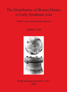 Cover image for The Distribution of Bronze Drums in Early Southeast Asia: Trade routes and cultural spheres