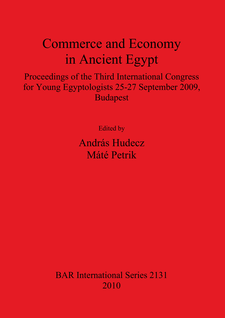Cover image for Commerce and Economy in Ancient Egypt: Proceedings of the Third International Congress for Young Egyptologists 25-27 September 2009, Budapest