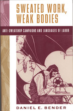 Cover image for Sweated work, weak bodies: anti-sweatshop campaigns and languages of labor