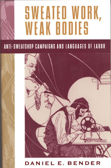 Cover for Sweated work, weak bodies: anti-sweatshop campaigns and languages of labor