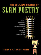 Cover image for The Cultural Politics of Slam Poetry: Race, Identity, and the Performance of Popular Verse in America
