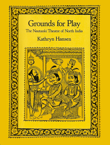 Cover image for Grounds for play: the Nauṭaṅkī theatre of North India