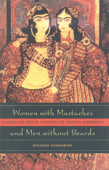 Cover image for Women with mustaches and men without beards: gender and sexual anxieties of Iranian modernity