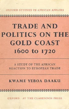 Cover image for Trade and politics on the Gold Coast, 1600-1720: a study of the African reaction to European trade