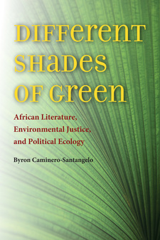 Cover image for Different shades of green: African literature, environmental justice, and political ecology