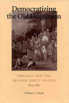 Cover image for Democratizing the Old Dominion: Virginia and the second party system, 1824-1861