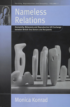 Cover image for Nameless relations: anonymity, Melanesia and reproductive gift exchange between British ova donors and recipients