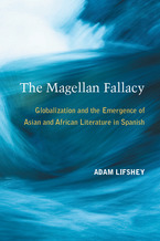 Cover image for The Magellan Fallacy: Globalization and the Emergence of Asian and African Literature in Spanish