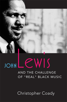 "Cover image for John Lewis and the Challenge of ""Real"" Black Music"