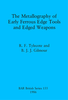 Cover image for The Metallography of Early Ferrous Edge Tools and Edged Weapons