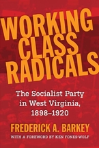 Cover image for Working class radicals: the Socialist Party in West Virginia, 1898-1920