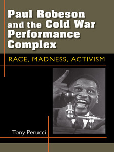 Cover image for Paul Robeson and the Cold War Performance Complex: Race, Madness, Activism