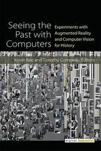 Cover image for Seeing the Past with Computers: Experiments with Augmented Reality and Computer Vision for History