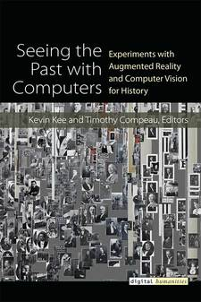 Cover for Seeing the Past with Computers: Experiments with Augmented Reality and Computer Vision for History