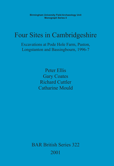 Cover image for Four Sites in Cambridgeshire: Excavations at Pode Hole Farm, Paston, Longstanton and Bassingbourn, 1996-7