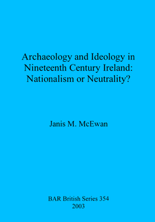 Cover image for Archaeology and Ideology in Nineteenth Century Ireland: Nationalism or Neutrality?