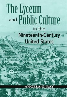 Cover image for The lyceum and public culture in the nineteenth-century United States