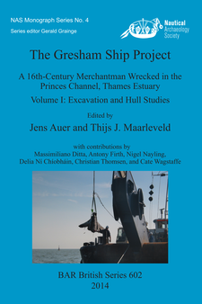 Cover image for The Gresham Ship Project: A 16th-Century Merchantman Wrecked in the Princes Channel, Thames Estuary Volume I: Excavation and Hull Studies