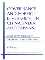 Cover image for Governance and Foreign Investment in China, India, and Taiwan: Credibility, Flexibility, and International Business