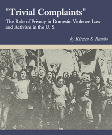 "Cover image for ""Trivial complaints"": the role of privacy in domestic violence law and activism in the U.S."