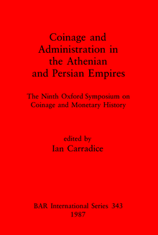 Cover image for Coinage and Administration in the Athenian and Persian Empires: The Ninth Oxford Symposium on Coinage and Monetary History