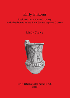 Cover image for Early Enkomi: Regionalism, trade and society at the beginning of the Late Bronze Age on Cyprus