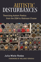 Cover image for Autistic Disturbances: Theorizing Autism Poetics from the DSM to Robinson Crusoe