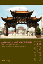 Cover image for Between winds and clouds: the making of Yunnan (second century BCE to twentieth century CE)
