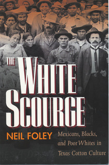 Cover image for The white scourge: Mexicans, Blacks, and poor whites in Texas cotton culture